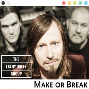 The Lachy Doley Group - Make Or Break (2019)
