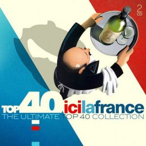 VA - Top 40 Ici la France - The Ultimate Top 40 Collection [2CD Set] (2017)