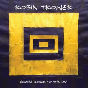 Robin Trower - Coming Closer to the Day [WEB] (2019)