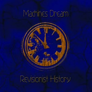 Machines Dream - Revisionist History (2019)