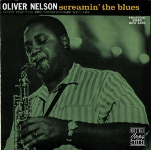 Oliver Nelson Sextet Featuring: Eric Dolphy / Richard Williams - Screamin' The Blues (1960) (Remastered, 1991)