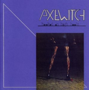 Axe Witch - Hooked on High Heels (1985) [Reissue 2005]