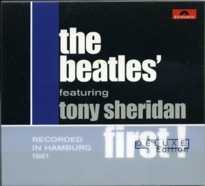 The Beatles Featuring Tony Sheridan - First! (2004) [2CD Deluxe Edit.]