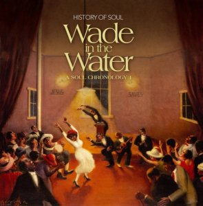 VA - Wade In The Water - A Soul Chronology 1927-1951 Vol.1 [2CD Set] (2013)