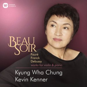 Kevin Kenner & Kyung Wha Chung - Beau Soir - Works for Violin & Piano by Faur?, Franck & Debussy (2018) [24bit/96kHz]