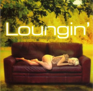 VA - Loungin' - Music To Watch The World Go By [2CD Set] (2002)