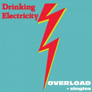 Drinking Electricity - Overload + Singles (2012)