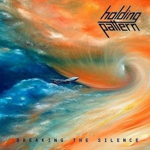 Holding Pattern - Breaking The Silence (2007)