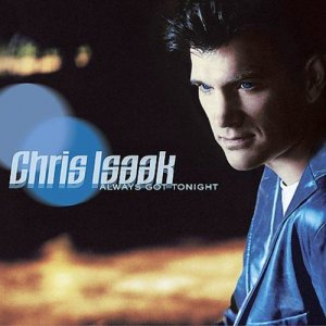 Chris Isaak - Always Got Tonight (2002)