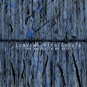 Leaving With Ghosts - The Angels in My Attic (2018)
