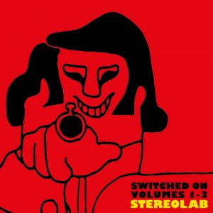 Stereolab - Switched on Volumes 1-3 [4CD Remastered Box Set] (2018)
