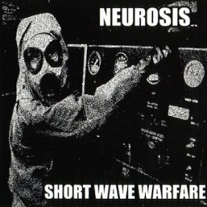 Neurosis - Short Wave Warfare (2000)