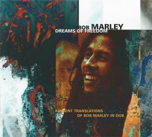Bob Marley - Dreams of Freedom (Ambient Translations of Bob Marley in Dub) (1997)
