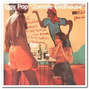 Iggy Pop - Zombie Birdhouse (1982) [Remastered 2019]