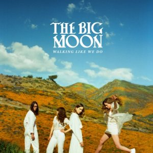The Big Moon - Walking Like We Do [WEB] (2020)