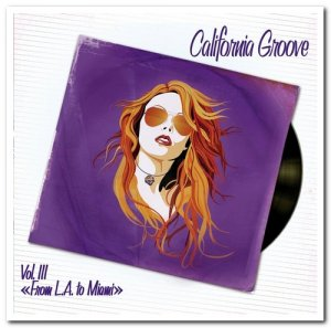 "VA - California Groove Vol. III ""From L.A. To Miami"" [4CD Remastered Box Set] (2011)"