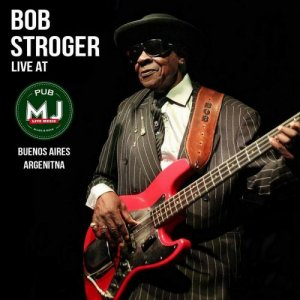 Bob Stroger & Mr Jones Band - Live In Buenos Aires (2010)