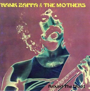 Frank Zappa & The Mothers - Around The World  (1973) (1994)