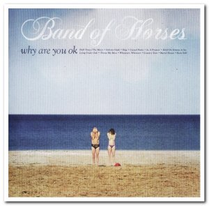 Band Of Horses - Why Are You OK (2016)