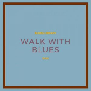 Blues Library - Walk With Blues (2020) WEB