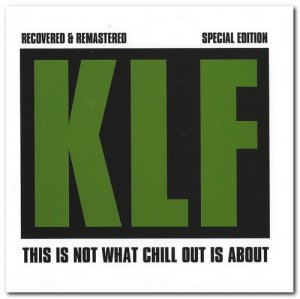 The KLF - This Is Not What Chill Out Is About [Remastered Limited Edition] (2014)