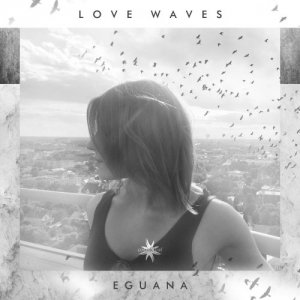 Eguana - Love Waves [HD Tracks] (2020)
