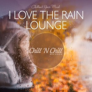 VA - I Love the Rain Lounge: Chillout Your Mind [WEB] (2020)