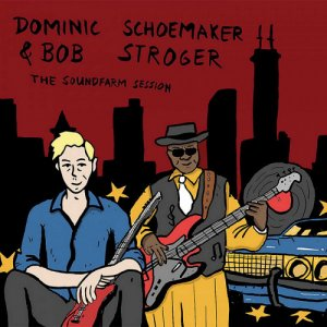 Dominic Schoemaker & Bob Stroger - The Soundfarm Session (2020)