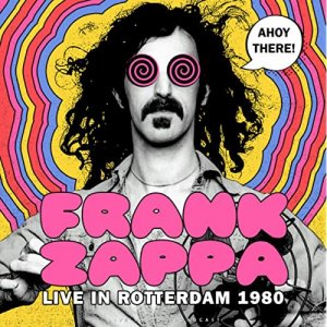 Frank Zappa - Ahoy there! Live in Rotterdam 1980 [WEB] (2020)