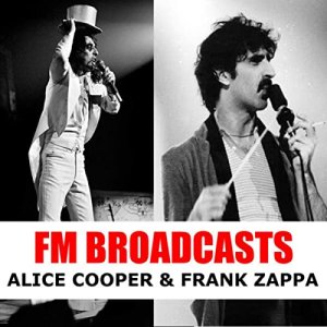 Alice Cooper and Frank Zappa - FM Broadcasts Alice Cooper & Frank Zappa [WEB] (2020)