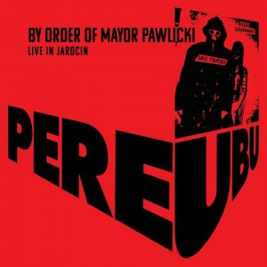 Pere Ubu - By Order Of Mayor Pawlicki (Live In Jarocin) [WEB] (2020)