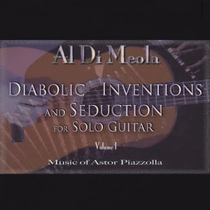 Al Di Meola - Diabolic Inventions And Seduction For Solo Guitar Volume I (2007)