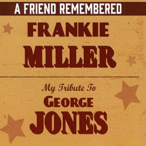Frankie Miller - A Friend Remembered: My Tribute to George Jones [WEB] (2020)