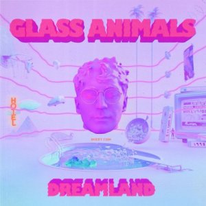 Glass Animals - Dreamland [WEB] (2020)