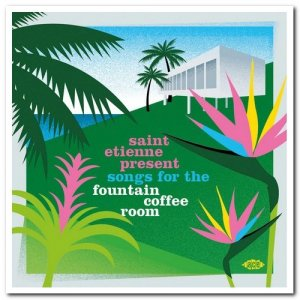VA - Saint Etienne Present Songs For The Fountain Coffee Room (2020)