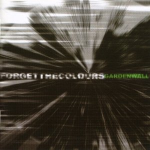Garden Wall - Forget The Colours [Reissue] (2002)