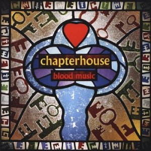 Chapterhouse - Blood Music [Reissue 2008] (1993)