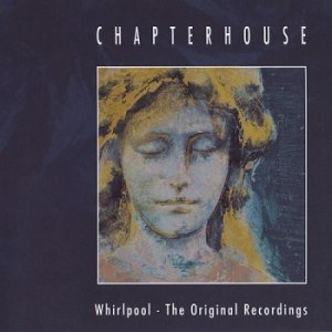 Chapterhouse - The Whirlpool (The Original Recordings) (2009)