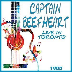 Captain Beefheart - Live in Toronto 1980 [WEB] (2020)