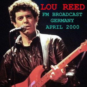Lou Reed - FM Broadcast Germany April 2000 [WEB] (2020)