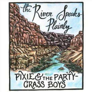 Pixie and the Partygrass Boys - The River Speaks Plainly [WEB] (2020)