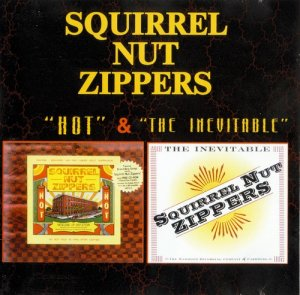 Squirrel Nut Zippers - Hot & The Inevitable (1995/96)