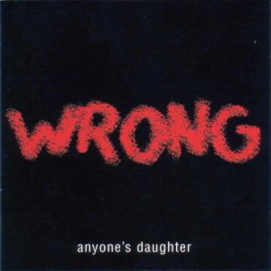 Anyone's Daughter - Wrong (2004)