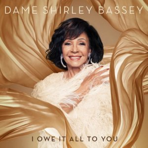 Shirley Bassey - I Owe It All To You [WEB] (2020)