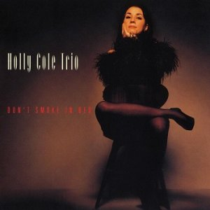 Holly Cole Trio - Don't Smoke In Bed (1993)