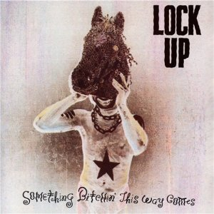 Lock Up - Something Bitchin' This Way Comes (1990)