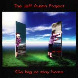 The Jeff Austin Project - Go Big Or Stay Home (2002)