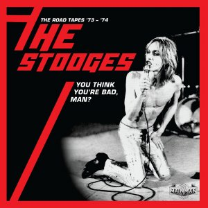 The Stooges - You Think Youre Bad, Man The Road Tapes 73-74 [WEB] (2020)