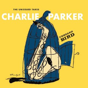 Charlie Parker - Unheard Bird: The Unissued Takes (1949-52) (2016) 2CD
