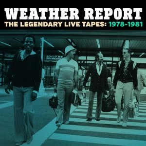 Weather Report - The Legendary Live Tapes 1978-1981 [WEB] (2015)